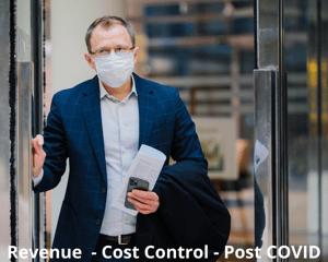 Revenue - Cost Control - Post COVID